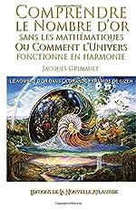 Comprendre le nombre d'or - Sans les mathématiques, ou comment l'univers fonctionne en harmonie, le nombre d'or dans la grande pyramide de Gizeh de Jacques Grimault
