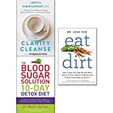 Clarity cleanse, blood sugar solution 10-day detox diet and eat dirt 3 books collection set