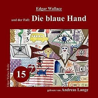 Die blaue Hand     Edgar Wallace und der Fall 15              Autor:                                                                                                                                 Edgar Wallace                               Sprecher:                                                                                                                                 Andreas Lange                      Spieldauer: 8 Std. und 54 Min.     Noch nicht bewertet     Gesamt 0,0