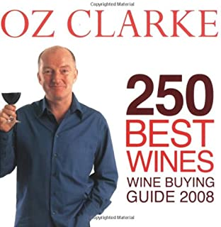 Oz Clarke 250 Best Wines 2008 2008: Wine Buying Guide 2008