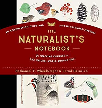 The Naturalist s Notebook  An Observation Guide and 5-Year Calendar-Journal for Tracking Changes in the Natural World around You