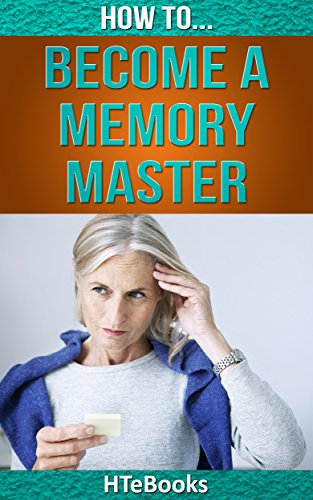 How To Become a Memory Master: Quick Start Guide (How To eBooks Book 14)