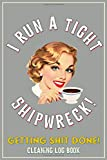 I Run A Tight Shipwreck, Getting Shit Done Cleaning Log Book: Gray Coffee Drinking Girl Retro themed...