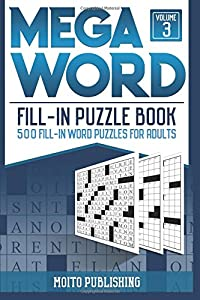 Mega Word Fill-In Puzzle Book: 500 Fill-In Word Puzzles for Adults Volume 3