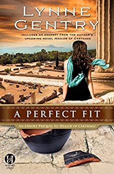 A Perfect Fit: An eShort Prequel to Healer of Carthage (The Carthage Chronicles) by [Lynne Gentry]