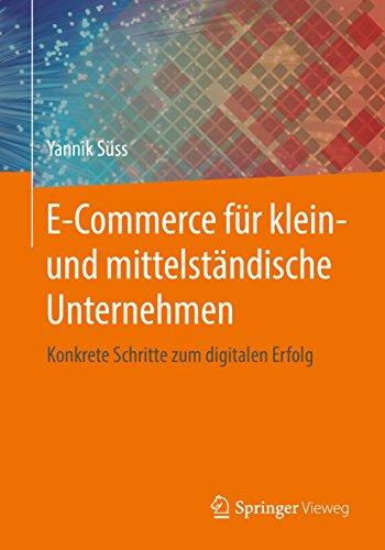 E-Commerce für klein- und mittelständische Unternehmen: Konkrete Schritte zum digitalen Erfolg (German Edition)