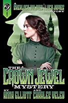 The Crown Jewel Mystery: A Sherlock Holmes and Lucy James Story (A Sherlock Holmes and Lucy James Mystery) (Volume 4)