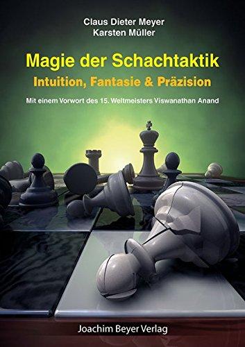 Magie der Schachtaktik: Intuition, Fantasie & Präzision