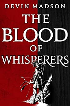 The Blood of Whisperers: The Vengeance Trilogy, Book One by [Devin Madson]