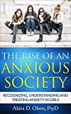 THE RISE OF AN ANXIOUS SOCIETY: Recognizing, Understanding and Treating Anxiety in Girls
