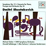 Shostakovich: Symphony No.12 / Concerto for Piano, Trumpet and Orchestra