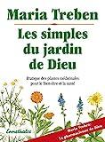 Les simples du jardin de Dieu - Pratique des plantes médicinales pour bien-être et santé