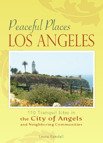 Peaceful Places: Los Angeles: 100+ Sites for Tranquility Across the City of Angels [Idioma Inglés]: 110 Tranquil Sites in the City of Angels and Neighboring Communities