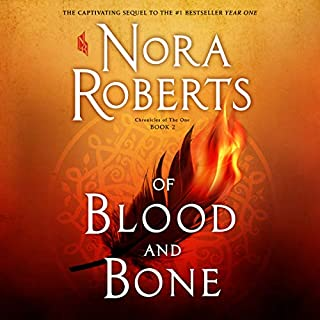 Of Blood and Bone     (Chronicles of The One, Book 2)              Written by:                                                                                                                                 Nora Roberts                               Narrated by:                                                                                                                                 Julia Whelan                      Length: 13 hrs and 42 mins     147 ratings     Overall 4.7