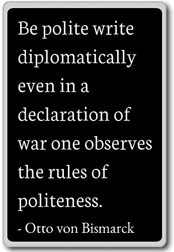 Wees beleefd schrijf diplomatisch, zelfs in een - Otto von Bismarck citeert koelkast magneet