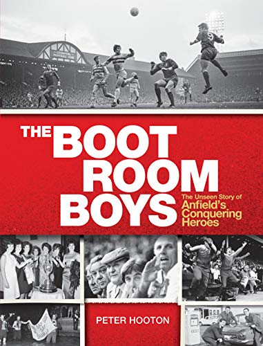 The Boot Room Boys: The Unseen Story of Anfield's Conquering Heroes (English Edition)