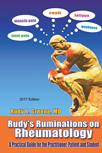 Rudys Ruminations On Rheumatology 2017 Edition A Practical Guide For The Practitioner Patient And Student