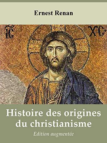 Histoire des origines du christianisme (Les 7 volumes) de Ernest Renan, suivi de Les Origines du christianisme, par Gaston Boissier (Annoté) (French Edition)