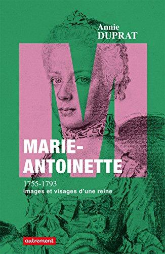 Marie-Antoinette 1755-1793: Images et visages d'une reine (Vies parallèles)