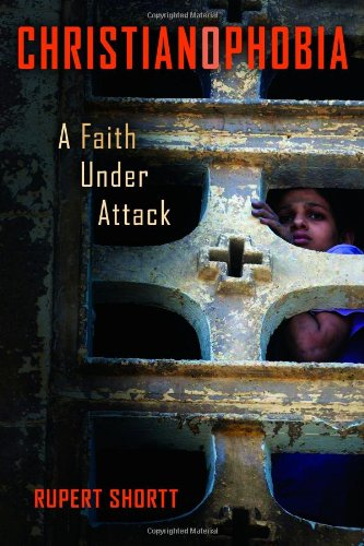 Christianophobia: A Faith Under Attack