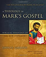 A Theology of Mark's Gospel: Good News about Jesus the Messiah, the Son of God (Biblical Theology of the New Testament Series) by David E. Garland(2015-10-06)