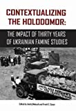 Contextualizing the Holodomor: The Impact of Thirty Years of Ukrainian Famine Studies (CIUS Press)