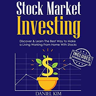 Stock Market Investing     Discover & Learn the Best Way to Make a Living Working from Home with Stocks              By:                                                                                                                                 Daniel Kim                               Narrated by:                                                                                                                                 Bode Brooks                      Length: 1 hr and 50 mins     25 ratings     Overall 4.8