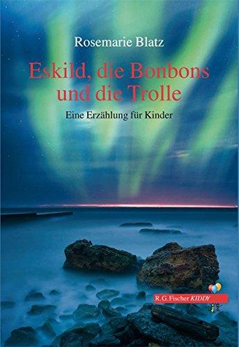Eskild, die Bonbons und die Trolle: Eine Erzählung für Kinder (R.G. Fischer Kiddy)