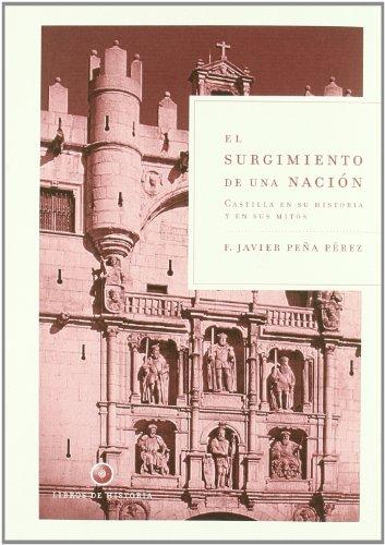 El surgimiento de una nación: Castilla en su historia y en sus mitos (Libros de Historia)