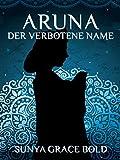 Der verbotene Name: Eine Aruna Kurzgeschichte