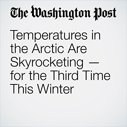 Temperatures in the Arctic Are Skyrocketing — for the Third Time This Winter audiobook cover art