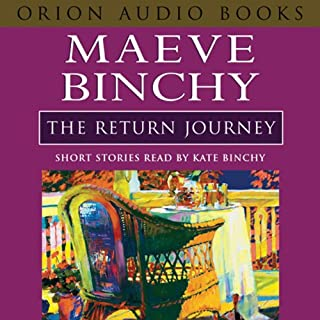 The Return Journey                   By:                                                                                                                                 Maeve Binchy                               Narrated by:                                                                                                                                 Kate Binchy                      Length: 4 hrs and 15 mins     10 ratings     Overall 4.2