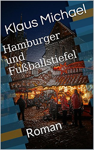 Hamburger und Fußballstiefel: Roman (Fußball in der Weihnachtszeit 2)