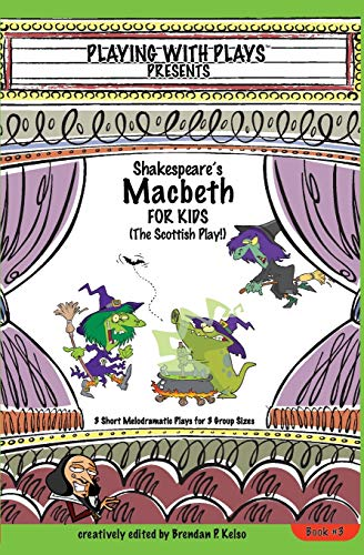 Shakespeares Macbeth For Kids 3 Short Melodramatic Plays For 3 Group Sizes Playing With Plays Volume 3