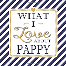 What I Love About Pappy: Fill In The Blank Love Books - Personalized Keepsake Notebook - Prompted Guide Memory Journal Nautical Blue Stripes (Awesome Dads)