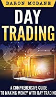 Day Trading: A Comprehensive Guide to Making Money with Day Trading