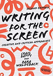 Writing for the Screen: Creative and Critical Approaches (Approaches to Writing)