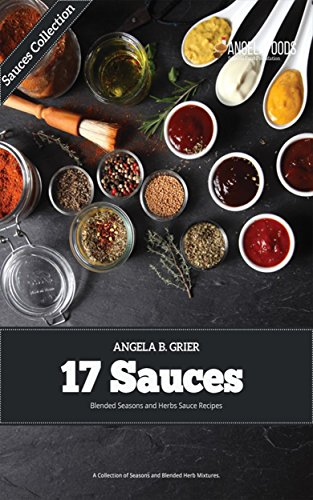 17 Sauces Blended Seasons and Herbs Sauce Recipes: A Collection of Seasons and Blended Herb (Season Edition Book 6) (English Edition)