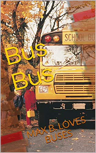 Bus Bus: MAX B. LOVES BUSES (Buses, Trucks, and Heavy Vehicles Book 1) (English Edition)