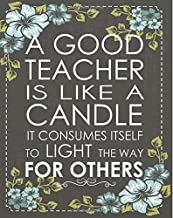 A good teacher is like a candle it consumes itself to light the way for others: Teacher calendar Weekly and Monthly Teacher Planner, Lesson Planner ... Teacher Planner 2018-2019 Series) (Volume 4)
