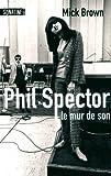 Phil Spector, le mur de son