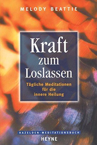 Kraft zum Loslassen: Tägliche Meditationen für die innere Heilung