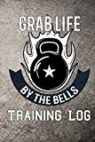 Grab Life by the bells training log: Kettlebell weight training log book