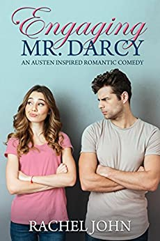 Engaging Mr. Darcy: An Austen Inspired Romantic Comedy by [Rachel John]
