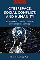 Cyberspace, Social Conflict, and Humanity: A Framework for Collapsing Disciplinary Barriers to Ethical Technology