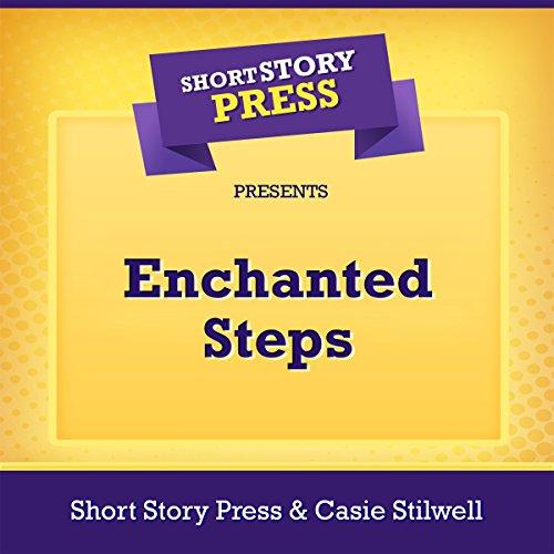 Short Story Press Presents Enchanted Steps audiobook cover art