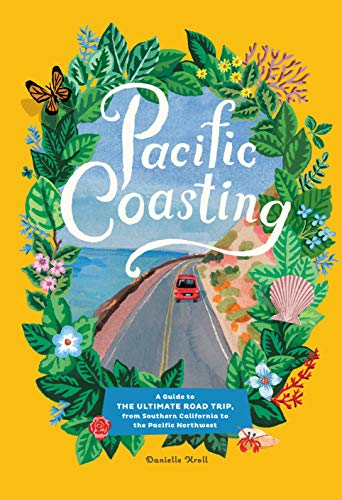 Pacific Coasting: A Guide to the Ultimate Road Trip, from Southern California to the Pacific Northwest