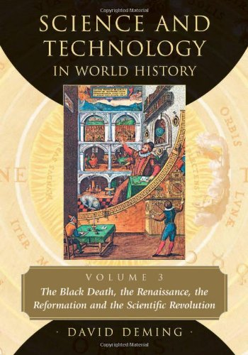 Science and Technology in World History, Volume 3: The Black Death, the Renaissance, the Reformation and the Scientific