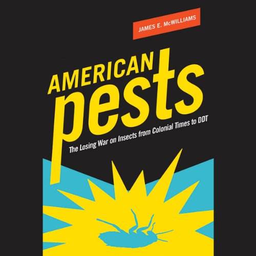 American Pests     Environmental Hazards in Daily Life and the Science of Epidemiology              By:                                                                                                                                 James E. McWilliams                               Narrated by:                                                                                                                                 David Zinn                      Length: 8 hrs and 8 mins     Not rated yet     Overall 0.0