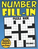 Number Fill-In Puzzle Book Volume 1: 500 Fun And Challenging Fill In Numbers Puzzle Book For Adults Seniors Elderly With 40000+ Numbers To Fill In (Number Fill In Puzzle Books For Adults With 500 Puzzles) (Number fill in puzzlebooks for adults)